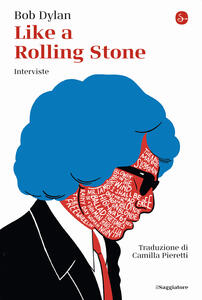 Libro Like a Rolling Stone. Interviste Bob Dylan