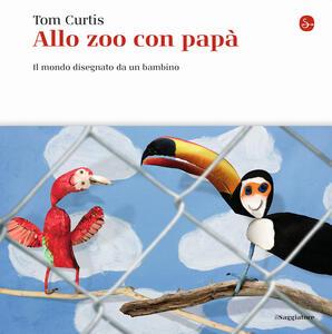 Libro Allo zoo con papà. Il mondo disegnato da un bambino. Ediz. illustrata Tom Curtis
