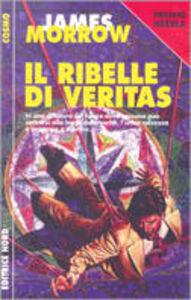 Libro Il ribelle di Veritas James Morrow