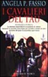 Foto Cover di I cavalieri del Tau, Libro di Angela P. Fassio, edito da Nord