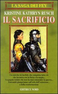 Foto Cover di La saga dei Fey: il sacrificio, Libro di Kristine K. Rusch, edito da Nord