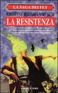 Libro La saga dei Fey. La resistenza Kristine K. Rusch