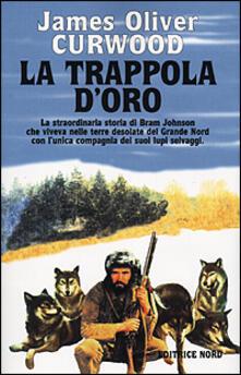 La trappola d'oro - James Oliver Curwood - copertina