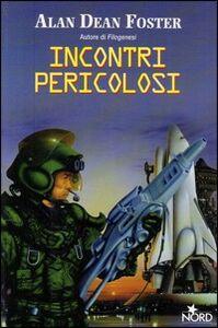 Foto Cover di Incontri pericolosi, Libro di Alan D. Foster, edito da Nord