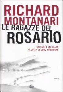 Foto Cover di Le ragazze del rosario, Libro di Richard Montanari, edito da Nord