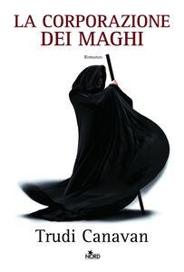 Foto Cover di La corporazione dei maghi, Libro di Trudi Canavan, edito da Nord
