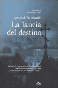 Foto Cover di La lancia del destino, Libro di Arnaud Delalande, edito da Nord