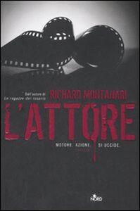 Foto Cover di L' attore, Libro di Richard Montanari, edito da Nord