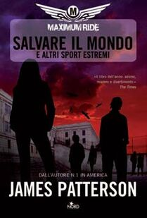Salvare il mondo e altri sport estremi. Maximum Ride