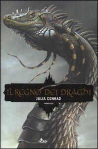 Foto Cover di Il regno dei draghi, Libro di Julia Conrad, edito da Nord