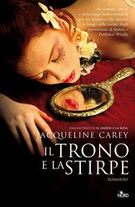 Libro Il trono e la stirpe Jacqueline Carey