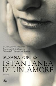 Foto Cover di Istantanea di un amore, Libro di Susana Fortes, edito da Nord