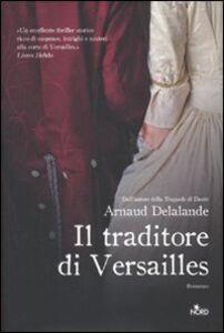 Libro Il traditore di Versailles Arnaud Delalande