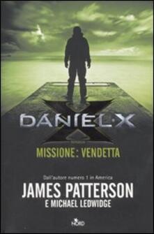 Daniel X. Missione: vendetta - James Patterson,Michael Ledwidge - copertina