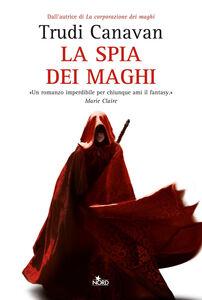 Foto Cover di La spia dei maghi, Libro di Trudi Canavan, edito da Nord