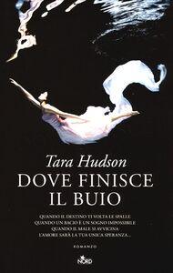Foto Cover di Dove finisce il buio, Libro di Tara Hudson, edito da Nord