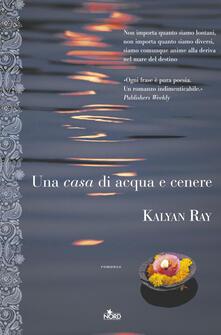 Una casa di acqua e cenere - Kalyan Ray - copertina
