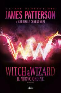 Libro Witch & Wizard. Il nuovo ordine James Patterson , Gabrielle Charbonnet