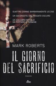 Libro Il giorno del sacrificio Mark Roberts
