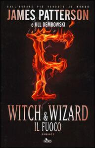 Foto Cover di Witch & Wizard. Il fuoco, Libro di James Patterson,Jill Dembowski, edito da Nord