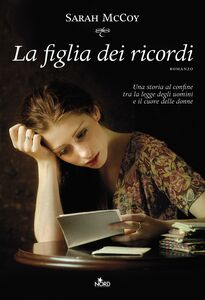 Foto Cover di La figlia dei ricordi, Libro di Sarah McCoy, edito da Nord