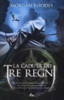 La caduta dei tre regni. La saga dei tre regni - Morgan Rhodes - copertina