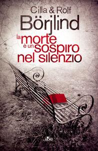 Foto Cover di La morte è un sospiro nel silenzio, Libro di Cilla Börjlind,Rolf Börjlind, edito da Nord