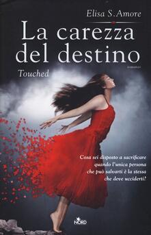 La carezza del destino. Touched - Elisa S. Amore - copertina