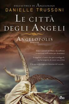 Le città degli angeli. Angelopolis - Alessandro Storti,Danielle Trussoni - ebook