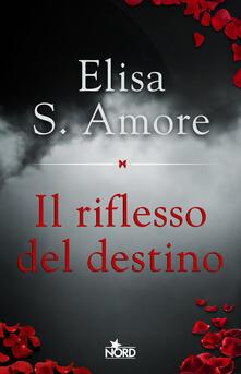 Il riflesso del destino - Elisa S. Amore - ebook