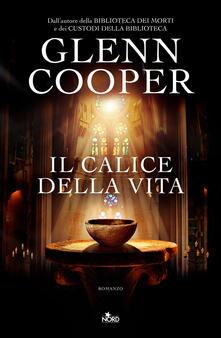 Il calice della vita - Roberta Zuppet,Glenn Cooper - ebook
