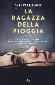 Foto Cover di La ragazza della pioggia, Libro di Gabi Kreslehner, edito da Nord