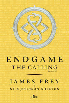 The calling. Endgame - James Frey,Nils Johnson-Shelton,Ilaria Katerinov - ebook