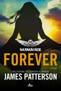 Foto Cover di Forever. Maximum Ride, Libro di James Patterson, edito da Nord