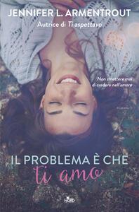 Il problema è che ti amo - Ilaria Katerinov,Jennifer L. Armentrout - ebook