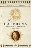 Io, Caterina. I miei segreti, le mie battaglie, la mia storia
