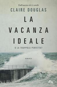 La vacanza ideale - Claire Douglas - copertina