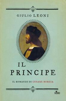Il principe. Il romanzo di Cesare Borgia - Giulio Leoni - copertina