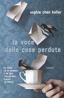 La voce delle cose perdute - Sophie Chen Keller,Patrizia Spinato - ebook
