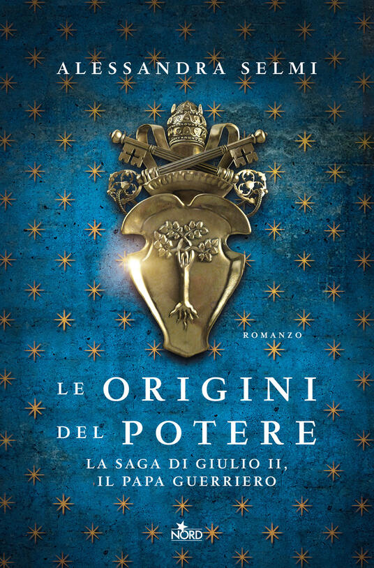 Le origini del potere. La saga di Giulio II, il papa guerriero - Alessandra Selmi - copertina