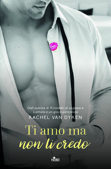 Ti amo ma non ti credo - Rachel Van Dyken - copertina