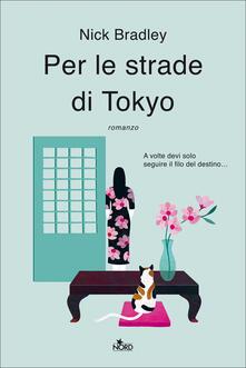 Per le strade di Tokyo - Nick Bradley - copertina