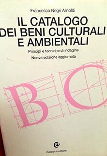 Il catalogo dei beni culturali e ambientali. Principi e tecniche di indagine - Francesco Negri Arnoldi - copertina