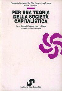 Per una teoria della società capitalistica. La critica dell'economia politica da Marx al marxismo