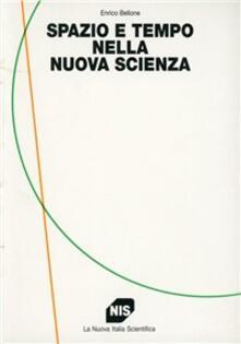Spazio e tempo nella nuova scienza - Enrico Bellone - copertina