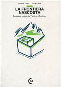 La frontiera nascosta. Ecologia e etnicità fra Trentino e Sudtirolo
