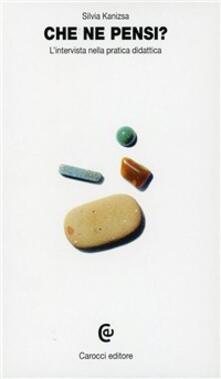 Che ne pensi? L'intervista nella pratica didattica - Silvia Kanizsa - copertina