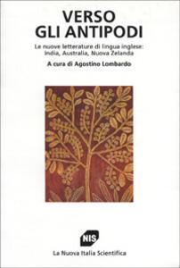 Verso gli antipodi. Le nuove letterature di lingua inglese: India, Australia, Nuova Zelanda
