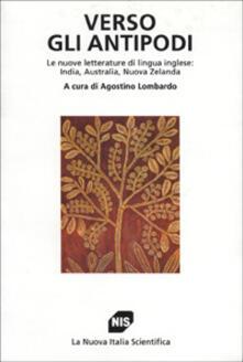 Verso gli antipodi. Le nuove letterature di lingua inglese: India, Australia, Nuova Zelanda - copertina