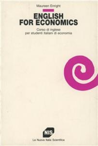 Libro English for economics. Corso di lingua inglese per studenti italiani di economia Maureen Enright
